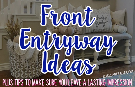 Front Entryway Ideas [Plus Helpful Tips To Give Your Guests A Great First Impression Of Your Home